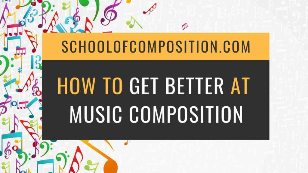 How to Get Better at Music Composition - School of Composition