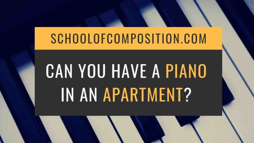 Can you have a piano in an apartment? - SchoolofComposition.com