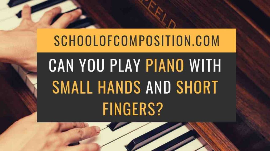 Can you play piano with small hands and short fingers? - School of Composition