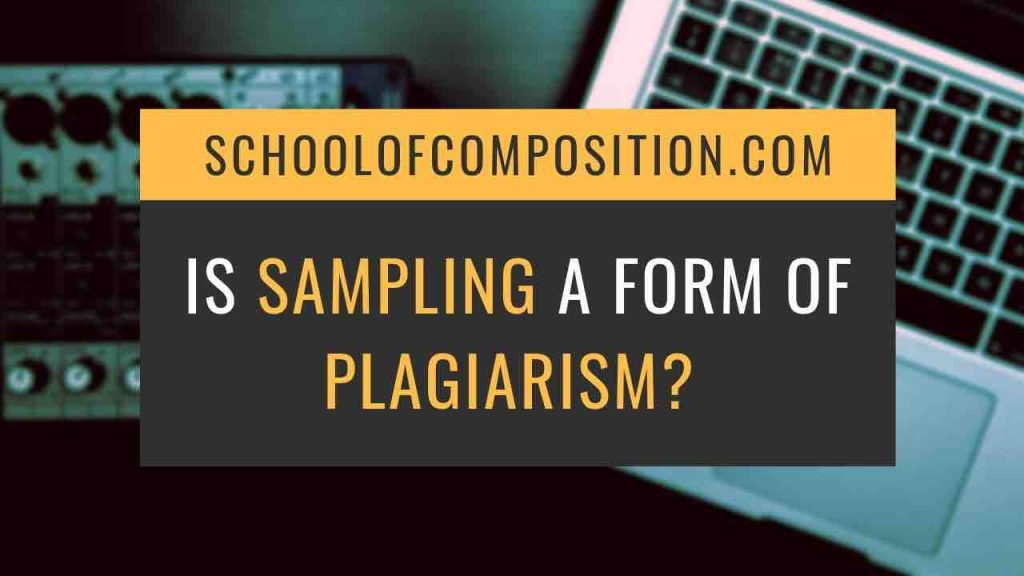 Is sampling a form of plagiarism? School of Composition